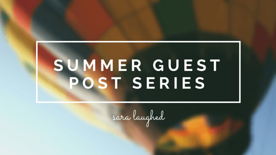 Summer Guest Post Series - Sara Laughed