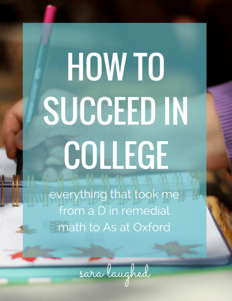How to Succeed in College - everything that took me from a D in remedial math to As at Oxford University