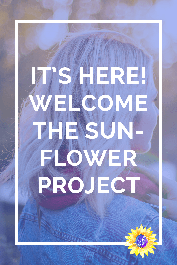 You may have noticed something a little different cropping up on my blog lately. It's not a quote, or a word, or a particular photo. It's a sunflower, and it represents something big. The Sunflower Project by Sara Laughed