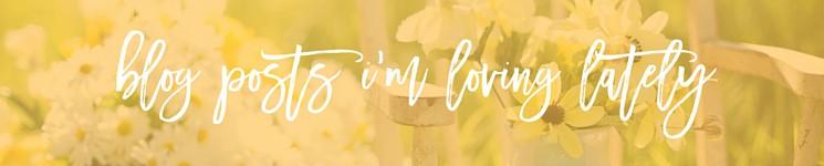 Blog Posts I'm Loving Lately