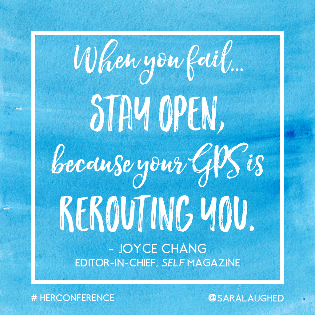 When you fail... Stay open, because your GPS is rerouting you. - Joyce Chang, editor-in-chief of Self | Sara Laughed