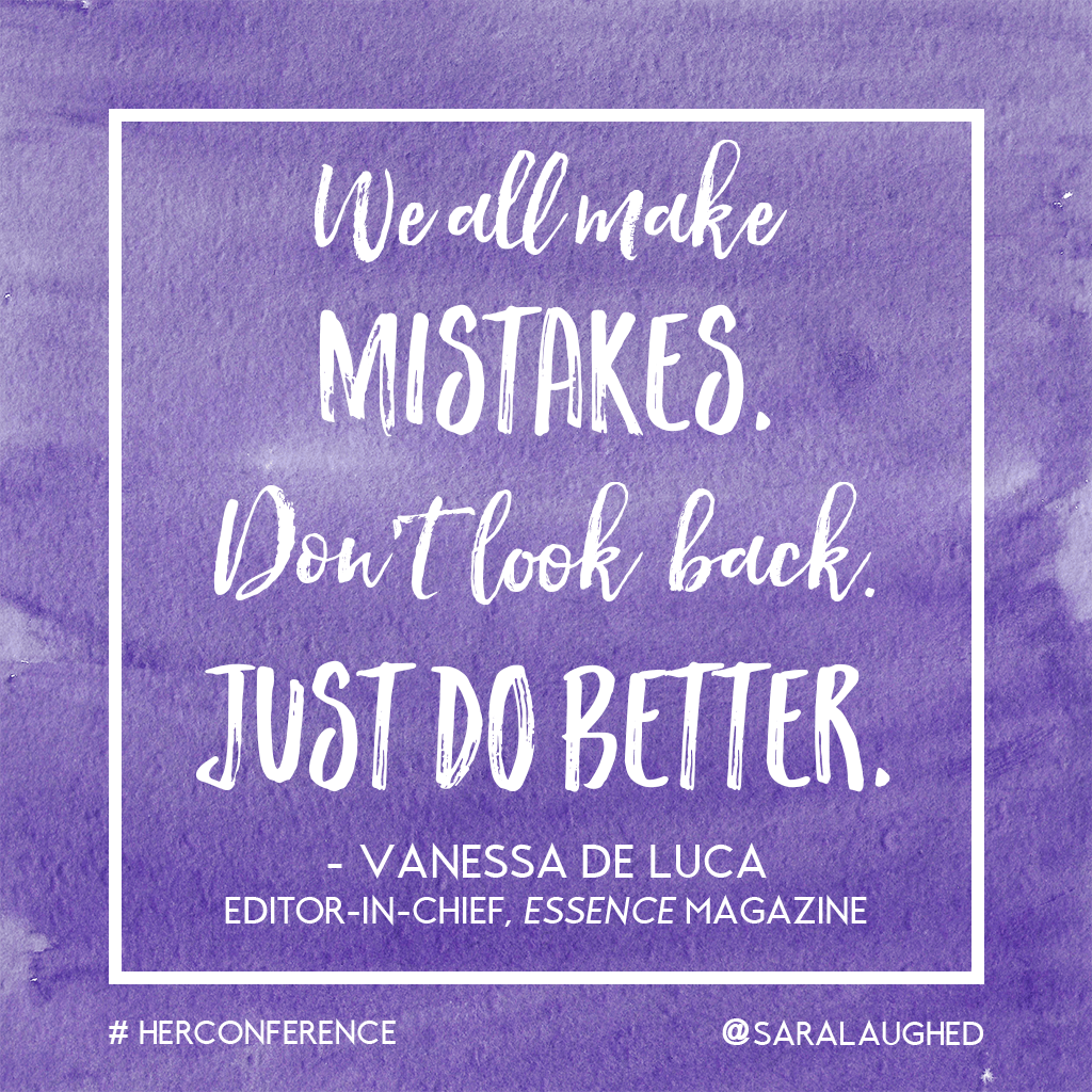 """We all make mistakes. Don't look back. Just do better."" - Vanessa de Luca, editor-in-chief of Essence 