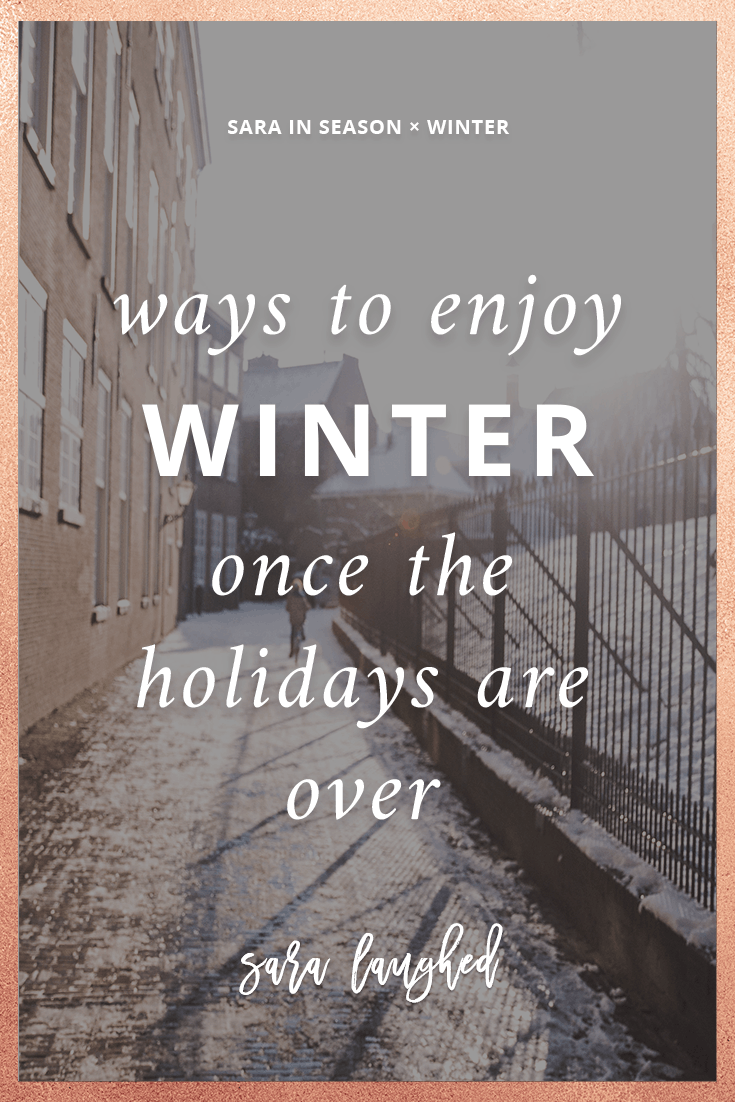 Tips for enjoying winter after the holidays. Save now, read later!
