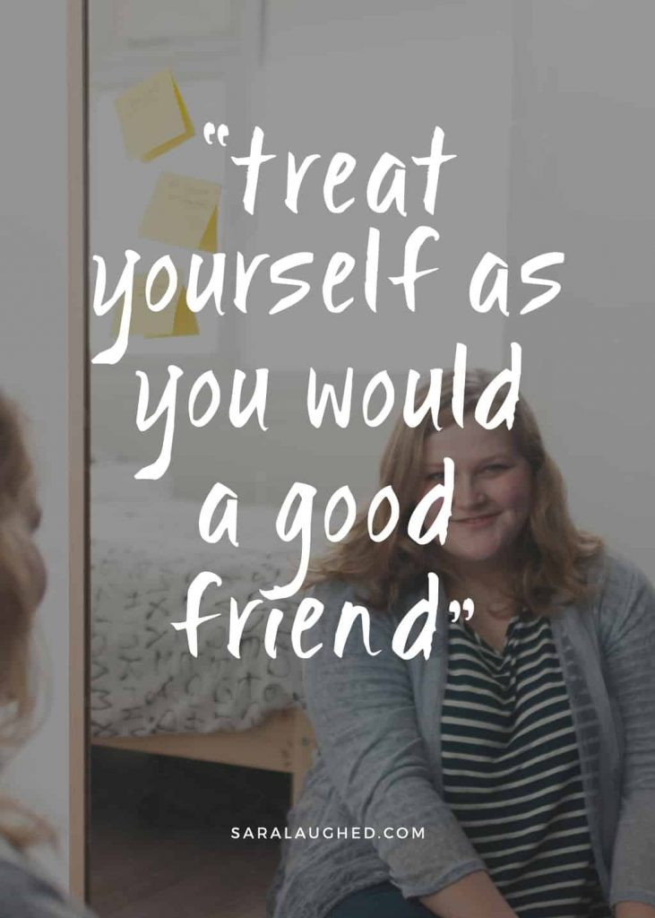 """Treat yourself as you would a good friend."" - Sara Laughed"
