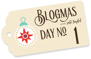 Today is the first day of Blogmas!