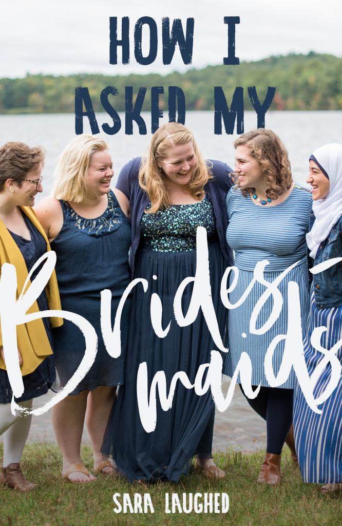 How I Asked My Bridesmaids — Sara Laughed